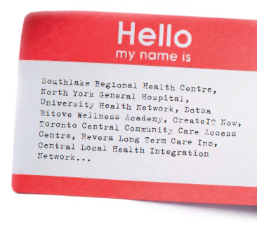 "Name-tag with text: ""Hello, my name is: Southlake regional health centre, North York general hospital, University Health Network, Dotsa Bitove Wellness Academy, CreateIT Now, Toronto Central Community Care Access Centre, Revera Long Term Care Inc., Central Local Health Integration Network..."""